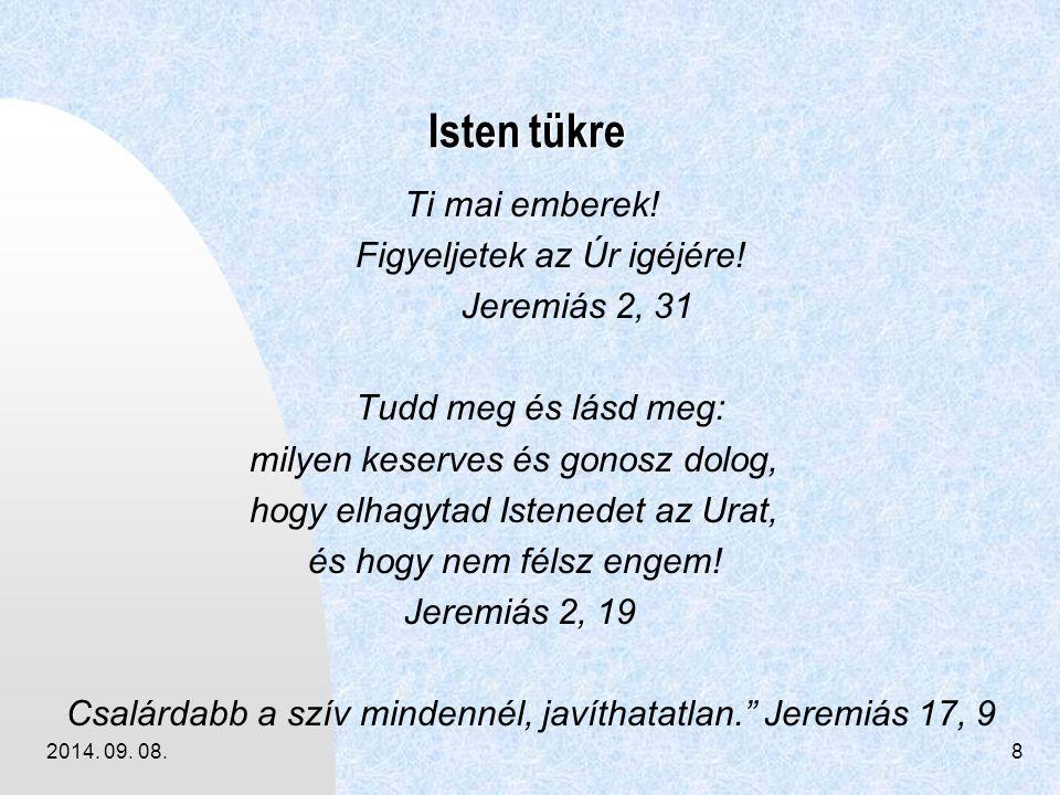 2014. 09. 08.8 Isten tükre Isten tükre Ti mai emberek! Figyeljetek az Úr igéjére! Jeremiás 2, 31 Tudd meg és lásd meg: milyen keserves és gonosz dolog