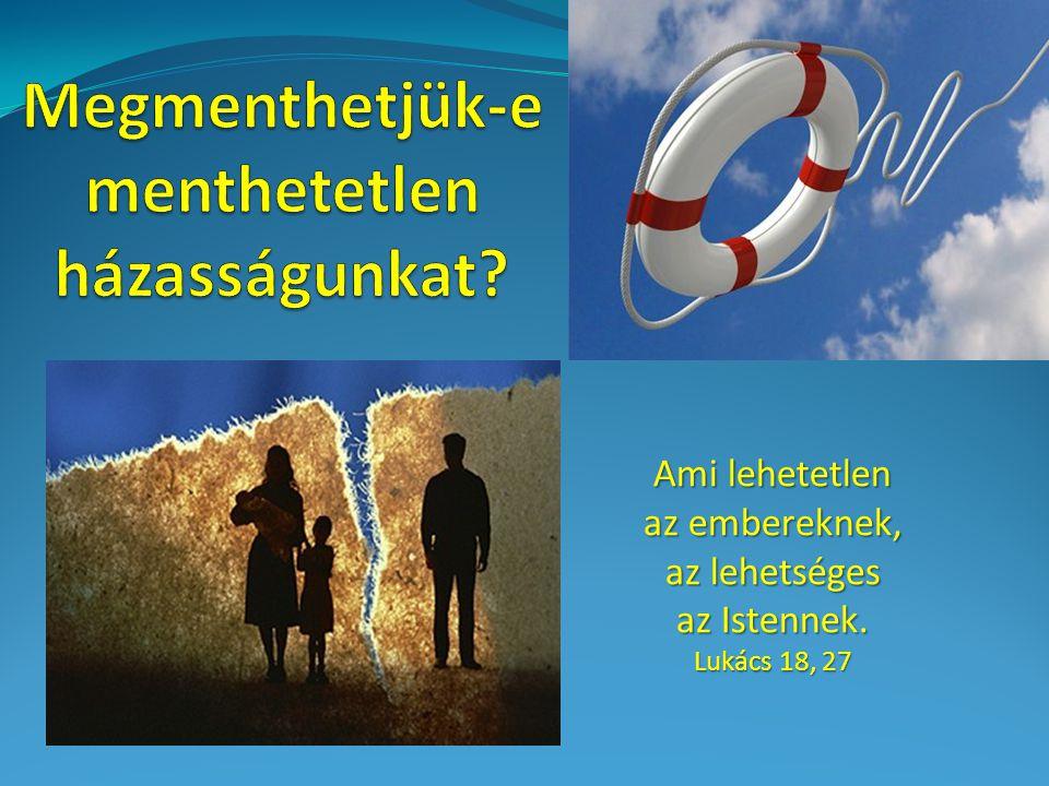 Ami lehetetlen az embereknek, az lehetséges az Istennek. Lukács 18, 27
