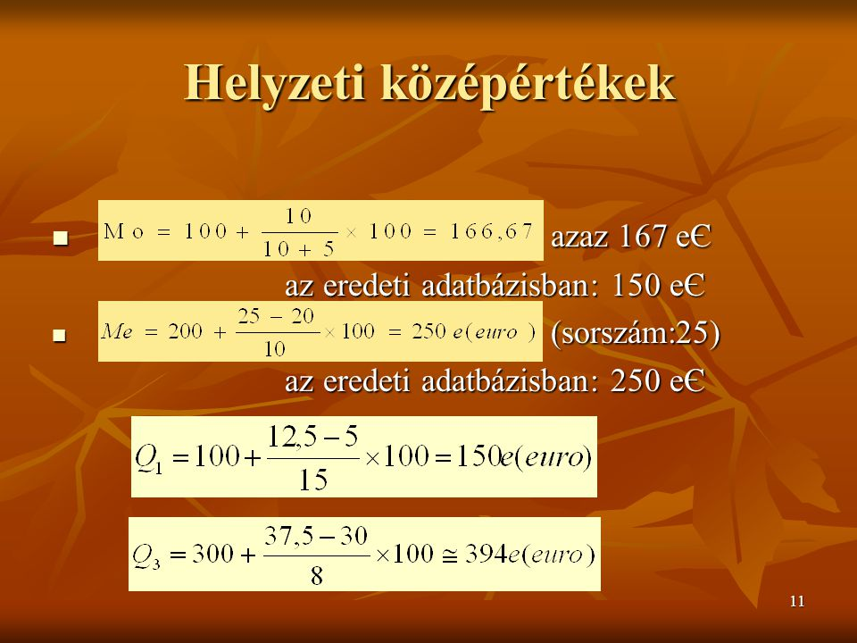 11 Helyzeti középértékek azaz 167 eЄ azaz 167 eЄ az eredeti adatbázisban: 150 eЄ az eredeti adatbázisban: 150 eЄ (sorszám:25) (sorszám:25) az eredeti adatbázisban: 250 eЄ az eredeti adatbázisban: 250 eЄ
