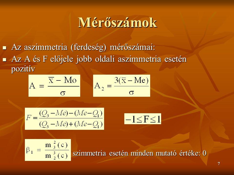 7 Mérőszámok Az aszimmetria (ferdeség) mérőszámai: Az aszimmetria (ferdeség) mérőszámai: Az A és F előjele jobb oldali aszimmetria esetén pozitív Az A és F előjele jobb oldali aszimmetria esetén pozitív szimmetria esetén minden mutató értéke: 0 szimmetria esetén minden mutató értéke: 0