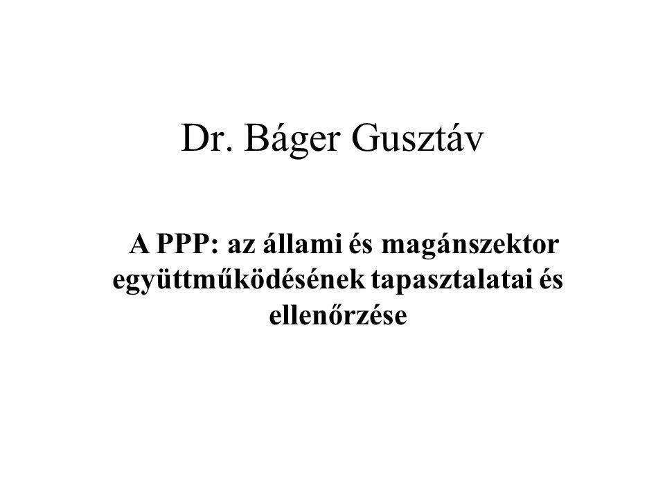Dr. Báger Gusztáv A PPP: az állami és magánszektor együttműködésének tapasztalatai és ellenőrzése