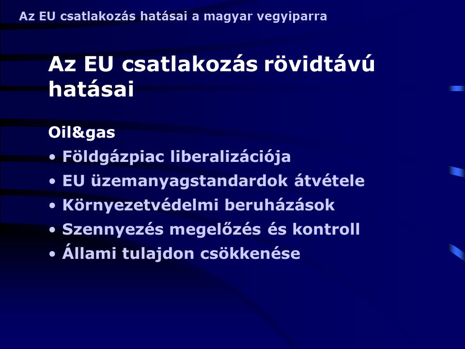 Az EU csatlakozás hatásai a magyar vegyiparra Petrolkémia, finomvegyipar Szigorodó szállítási szabályok Környezetvédelmi beruházások Hulladékgazdálkodás Gyógyszeripar Párhuzamos kereskedelem GMP, GLP, GCP Környezetvédelmi beruházások Állami tulajdon csökkenése