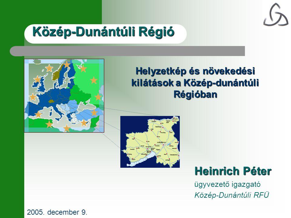 Közép-Dunántúli Régió Heinrich Péter ügyvezető igazgató Közép-Dunántúli RFÜ 2005. december 9. Helyzetkép és növekedési kilátások a Közép-dunántúli Rég