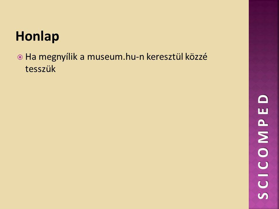  Ha megnyílik a museum.hu-n keresztül közzé tesszük S C I C O M P E D