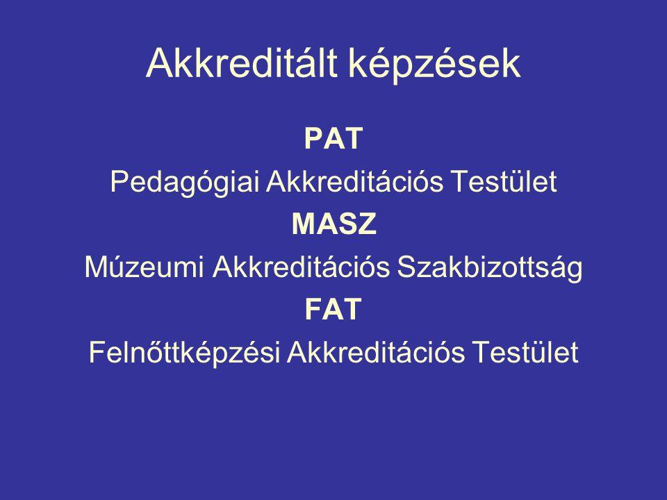 Akkreditált képzések PAT Pedagógiai Akkreditációs Testület MASZ Múzeumi Akkreditációs Szakbizottság FAT Felnőttképzési Akkreditációs Testület