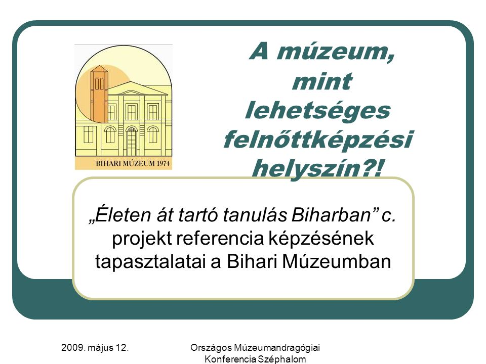 2009.május 12. Országos Múzeumandragógiai Konferencia Széphalom A projekt: HEFOP / 2004 / 3.5.4.