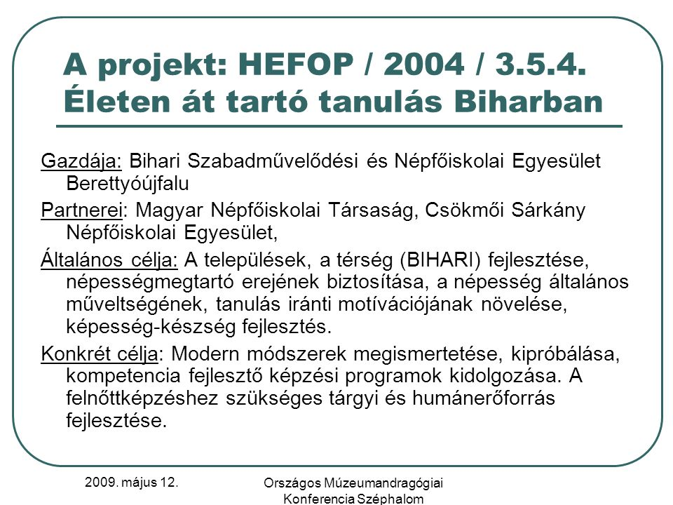 2009. május 12. Országos Múzeumandragógiai Konferencia Széphalom A projekt: HEFOP / 2004 / 3.5.4.
