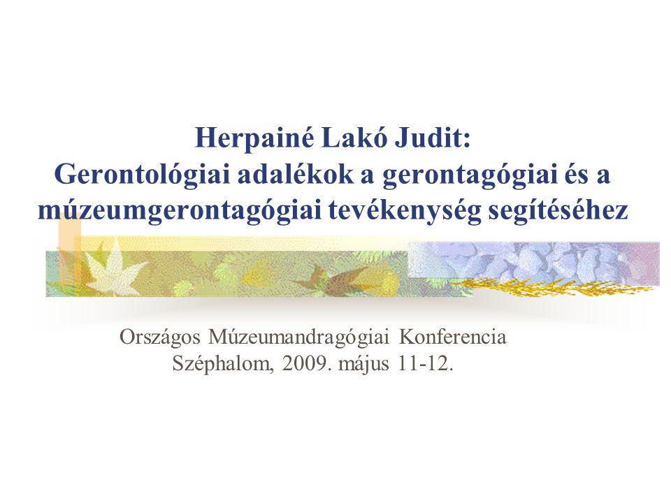 Herpainé Lakó Judit: Gerontológiai adalékok a gerontagógiai és a múzeumgerontagógiai tevékenység segítéséhez Országos Múzeumandragógiai Konferencia Sz