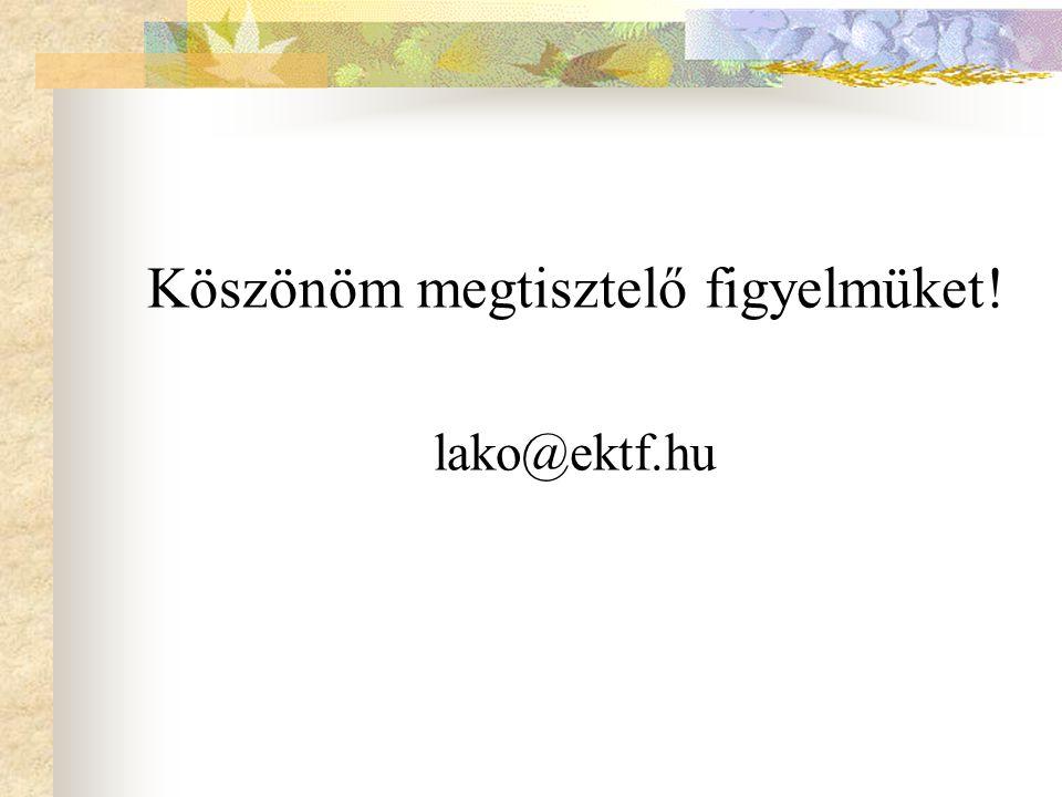 Köszönöm megtisztelő figyelmüket! lako@ektf.hu