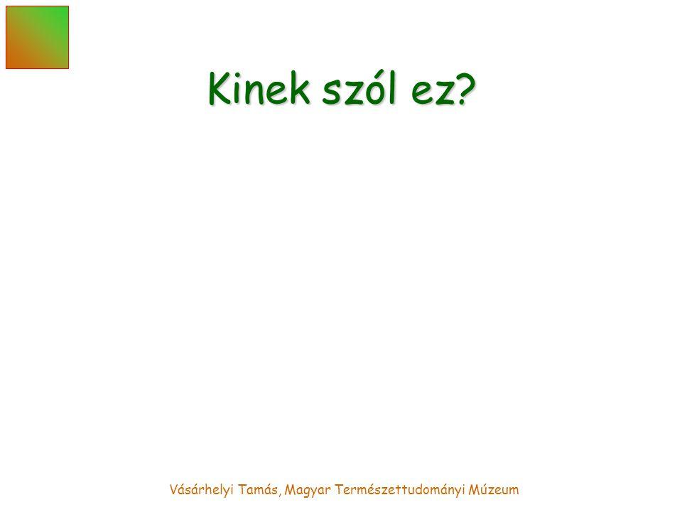Vásárhelyi Tamás, Magyar Természettudományi Múzeum Kinek szól ez?