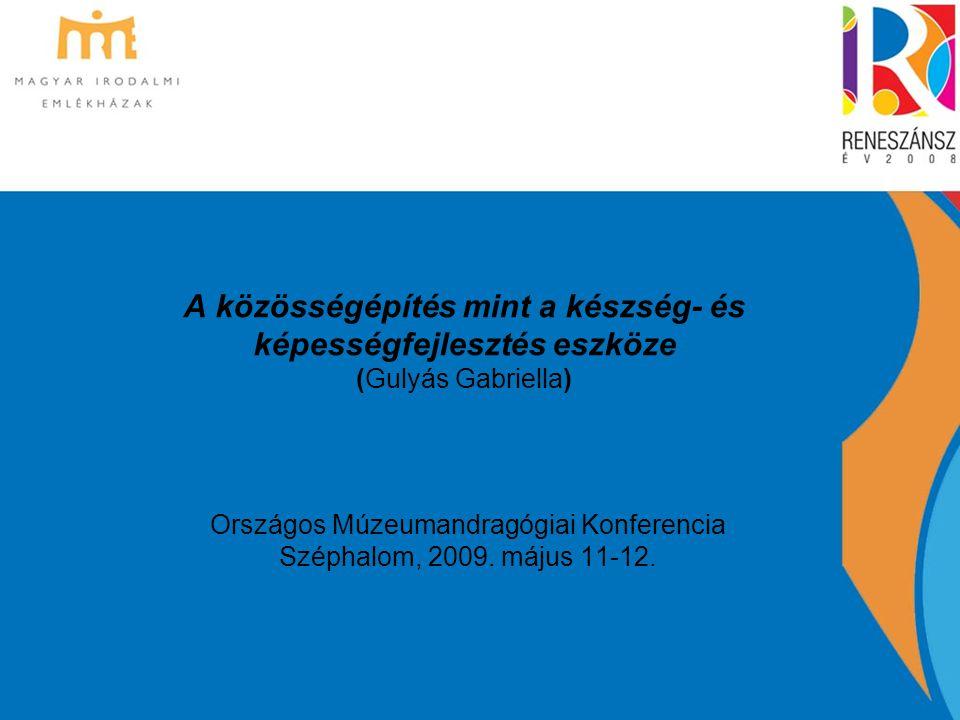 A közösségépítés mint a készség- és képességfejlesztés eszköze (Gulyás Gabriella) Országos Múzeumandragógiai Konferencia Széphalom, 2009. május 11-12.