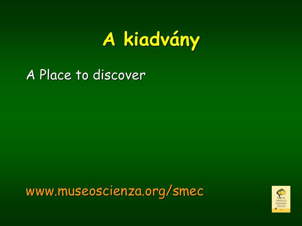 A kiadvány A Place to discover www.museoscienza.org/smec