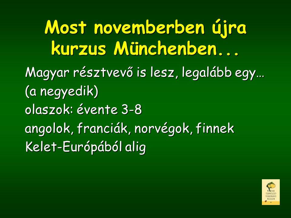 Most novemberben újra kurzus Münchenben... Magyar résztvevő is lesz, legalább egy… (a negyedik) olaszok: évente 3-8 angolok, franciák, norvégok, finne