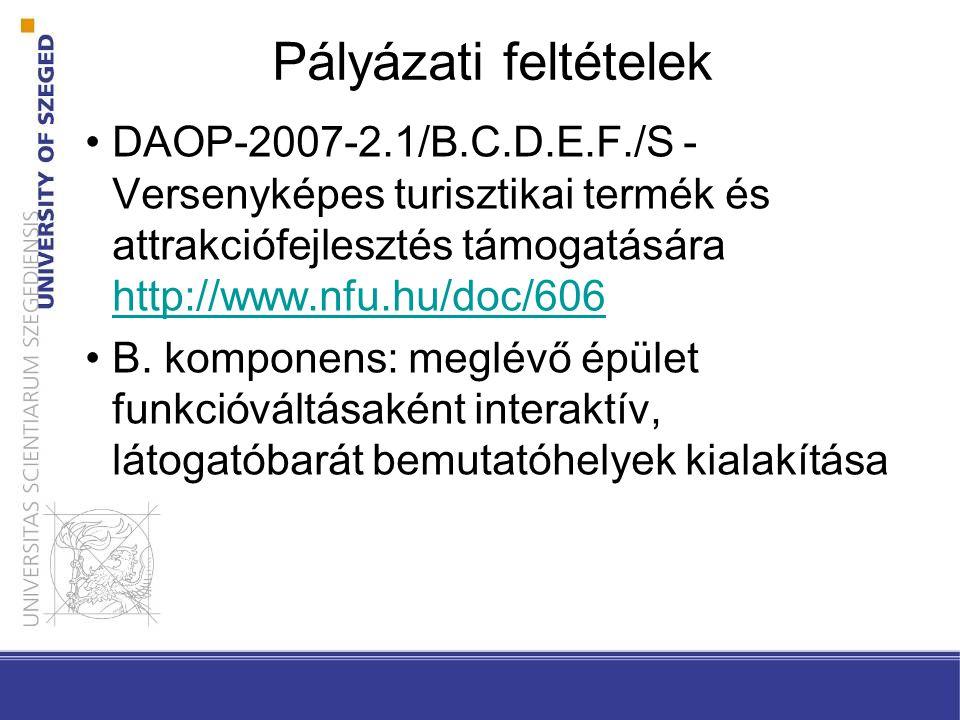Pályázati feltételek DAOP-2007-2.1/B.C.D.E.F./S - Versenyképes turisztikai termék és attrakciófejlesztés támogatására http://www.nfu.hu/doc/606 http://www.nfu.hu/doc/606 B.