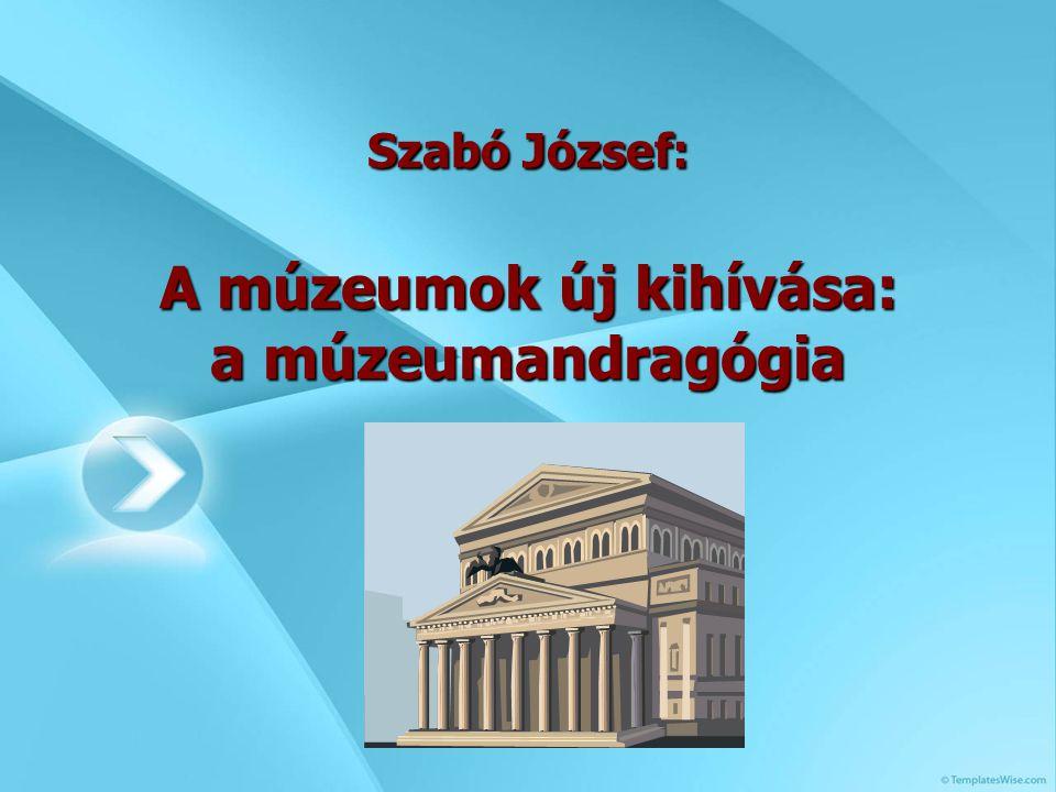 Szabó József: A múzeumok új kihívása: a múzeumandragógia