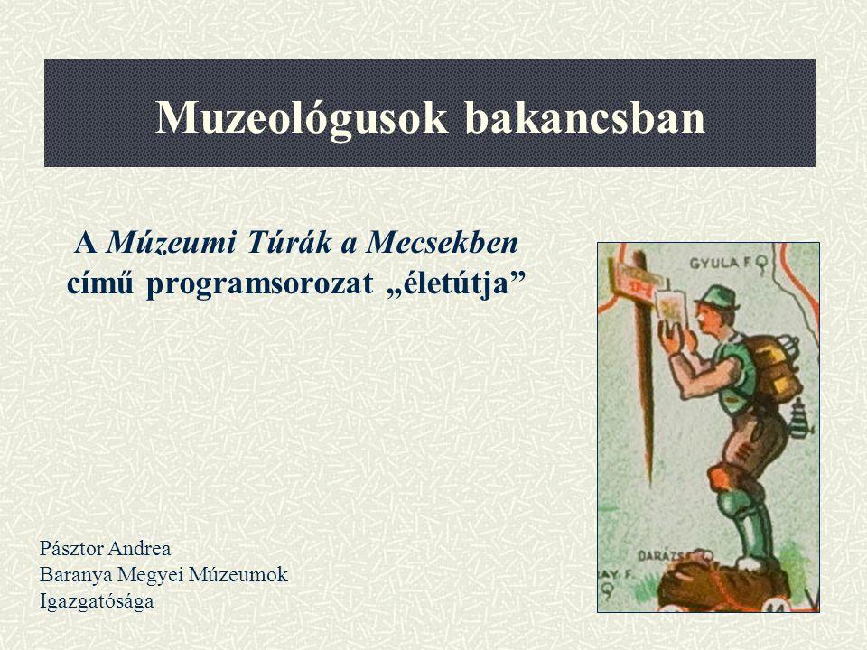 """Muzeológusok bakancsban A Múzeumi Túrák a Mecsekben című programsorozat """"életútja"""" Pásztor Andrea Baranya Megyei Múzeumok Igazgatósága"""