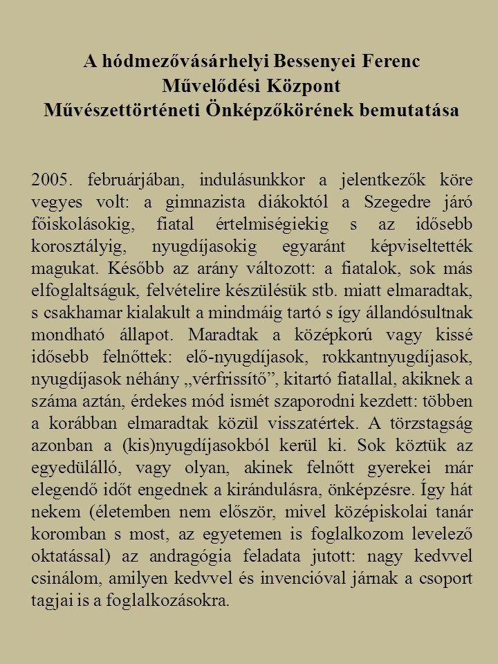 A hódmezővásárhelyi Bessenyei Ferenc Művelődési Központ Művészettörténeti Önképzőkörének bemutatása 2005.