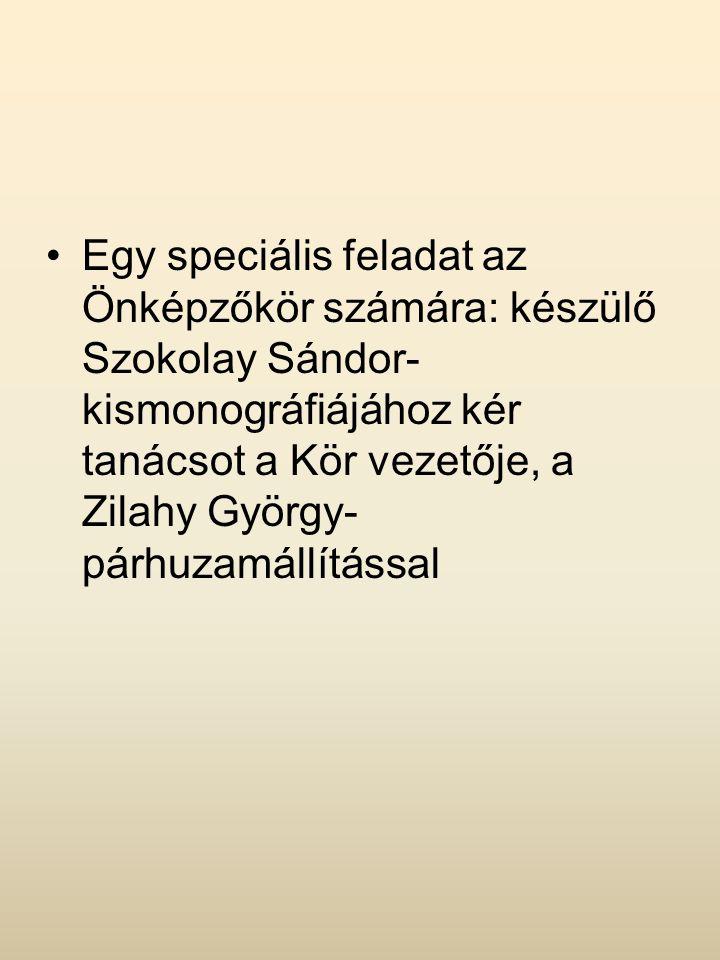 Egy speciális feladat az Önképzőkör számára: készülő Szokolay Sándor- kismonográfiájához kér tanácsot a Kör vezetője, a Zilahy György- párhuzamállítással