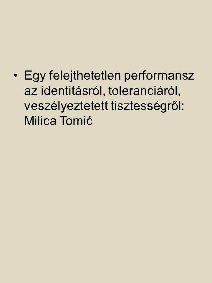 Egy felejthetetlen performansz az identitásról, toleranciáról, veszélyeztetett tisztességről: Milica Tomić