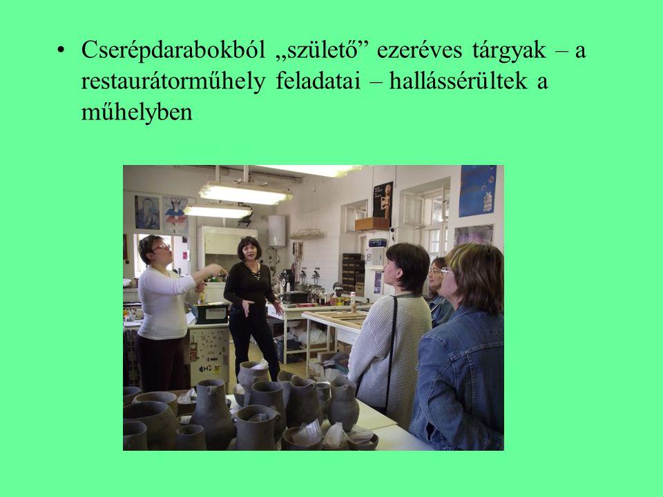 """Cserépdarabokból """"születő ezeréves tárgyak – a restaurátorműhely feladatai – hallássérültek a műhelyben"""