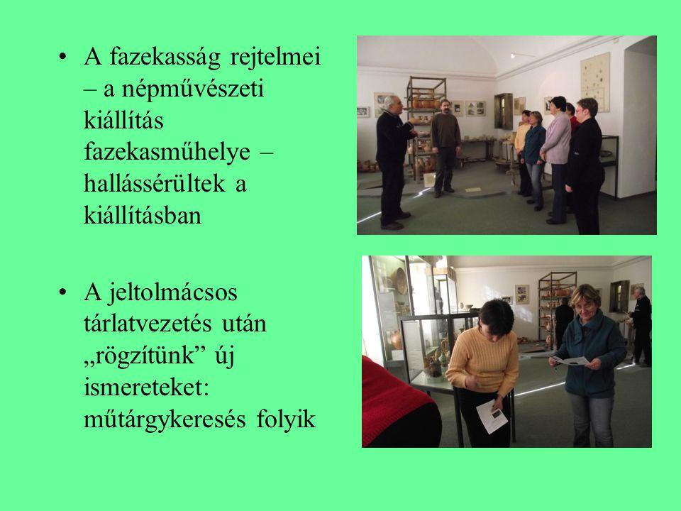 """A fazekasság rejtelmei – a népművészeti kiállítás fazekasműhelye – hallássérültek a kiállításban A jeltolmácsos tárlatvezetés után """"rögzítünk"""" új isme"""