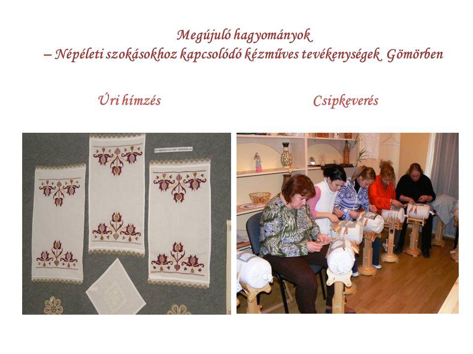 Megújuló hagyományok – Népéleti szokásokhoz kapcsolódó kézműves tevékenységek Gömörben Úri hímzésCsipkeverés