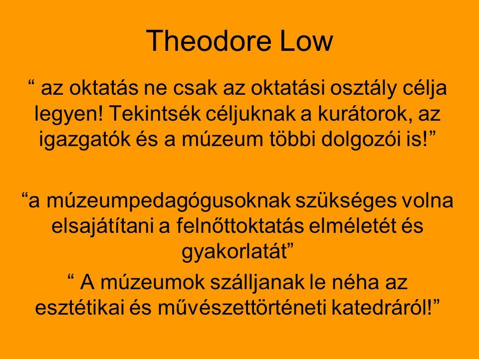 """Theodore Low """" az oktatás ne csak az oktatási osztály célja legyen! Tekintsék céljuknak a kurátorok, az igazgatók és a múzeum többi dolgozói is!"""" """"a m"""