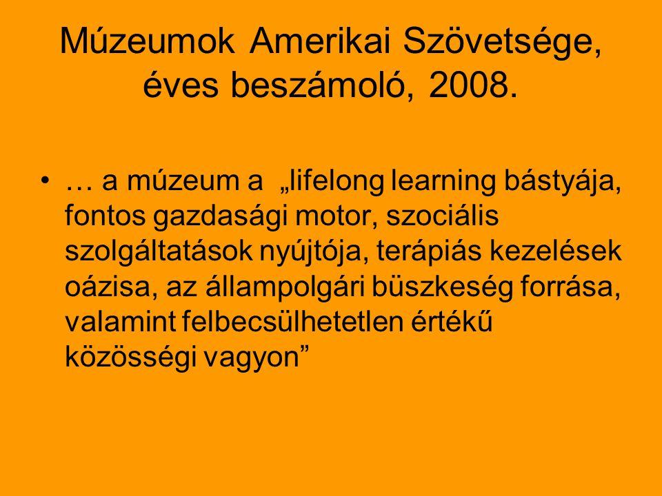 """Múzeumok Amerikai Szövetsége, éves beszámoló, 2008. … a múzeum a """"lifelong learning bástyája, fontos gazdasági motor, szociális szolgáltatások nyújtój"""