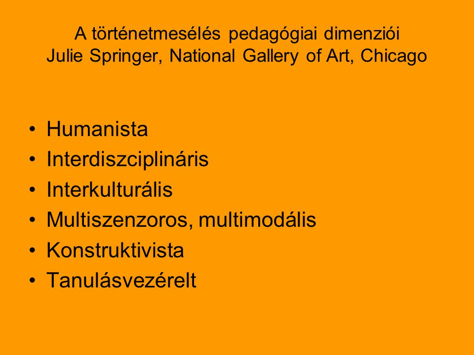 A történetmesélés pedagógiai dimenziói Julie Springer, National Gallery of Art, Chicago Humanista Interdiszciplináris Interkulturális Multiszenzoros,