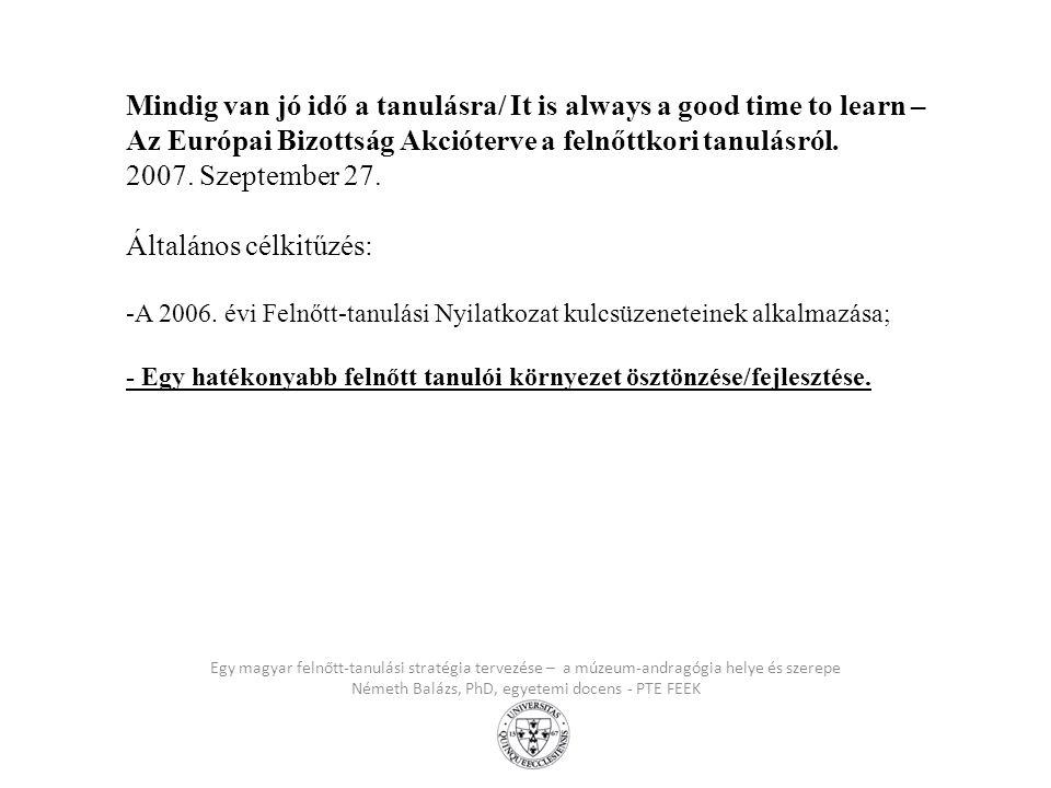 Egy magyar felnőtt-tanulási stratégia tervezése – a múzeum-andragógia helye és szerepe Németh Balázs, PhD, egyetemi docens - PTE FEEK Mindig van jó id