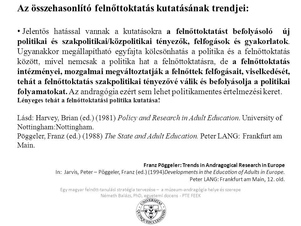 Egy magyar felnőtt-tanulási stratégia tervezése – a múzeum-andragógia helye és szerepe Németh Balázs, PhD, egyetemi docens - PTE FEEK Franz Pöggeler: