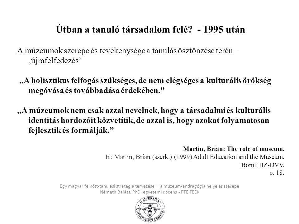 Egy magyar felnőtt-tanulási stratégia tervezése – a múzeum-andragógia helye és szerepe Németh Balázs, PhD, egyetemi docens - PTE FEEK Útban a tanuló t