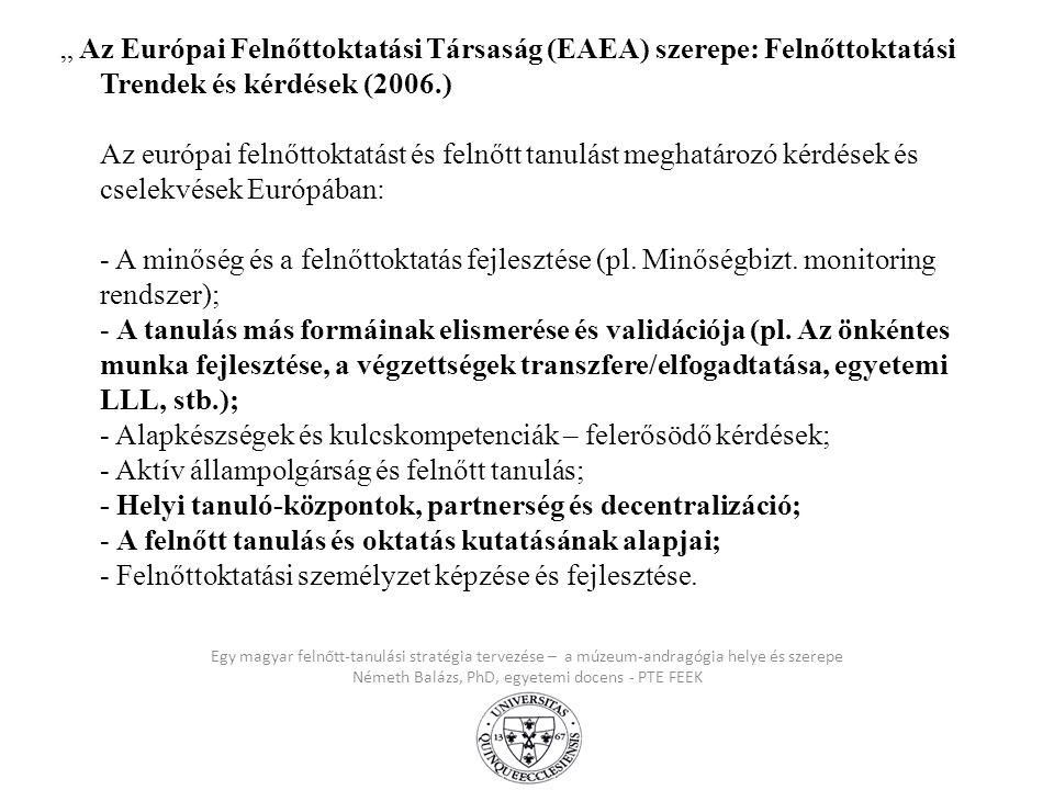 """Egy magyar felnőtt-tanulási stratégia tervezése – a múzeum-andragógia helye és szerepe Németh Balázs, PhD, egyetemi docens - PTE FEEK """" Az Európai Fel"""