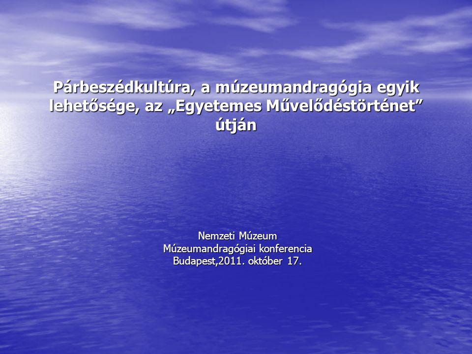 """Párbeszédkultúra, a múzeumandragógia egyik lehetősége, az """"Egyetemes Művelődéstörténet útján Nemzeti Múzeum Múzeumandragógiai konferencia Budapest,2011."""