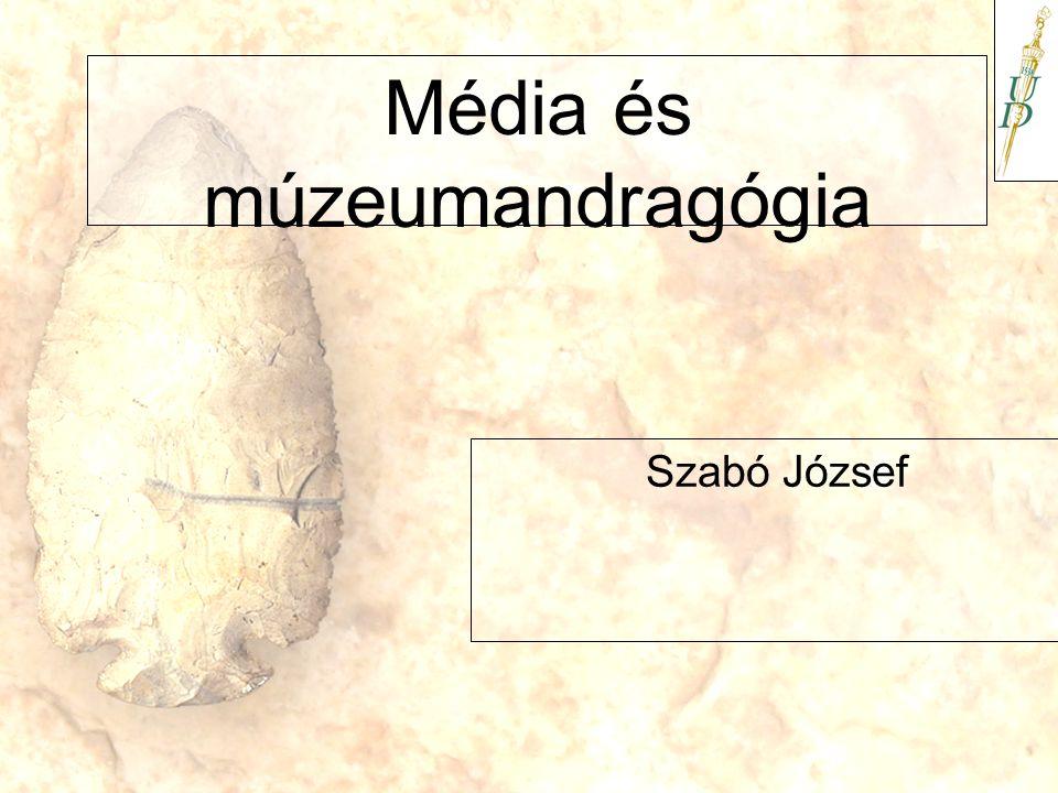 Média és múzeumandragógia Szabó József