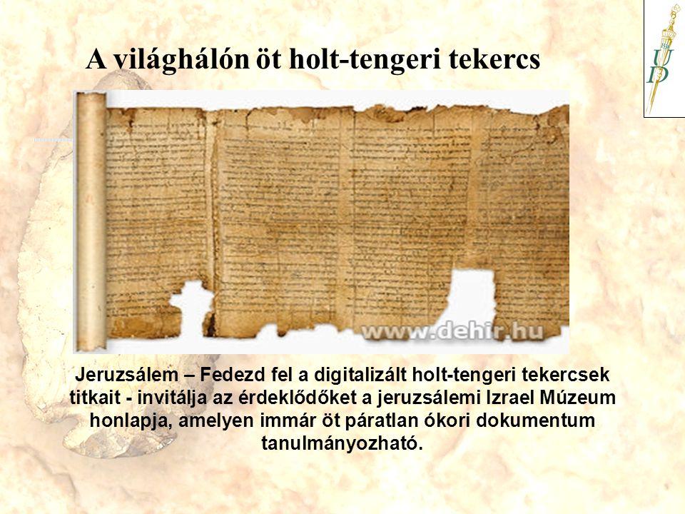 A világhálón öt holt-tengeri tekercs Jeruzsálem – Fedezd fel a digitalizált holt-tengeri tekercsek titkait - invitálja az érdeklődőket a jeruzsálemi I