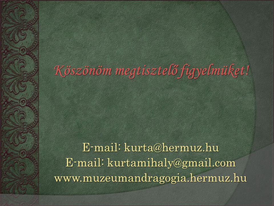 Köszönöm megtisztelő figyelmüket! E-mail: kurta@hermuz.hu E-mail: kurtamihaly@gmail.com www.muzeumandragogia.hermuz.hu