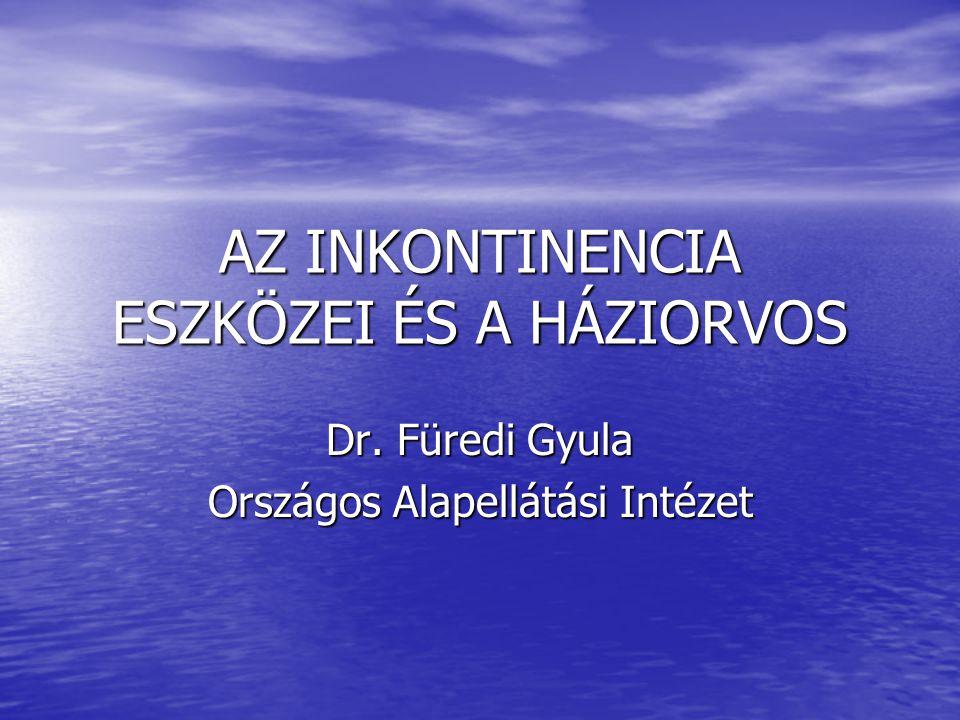 AZ INKONTINENCIA ESZKÖZEI ÉS A HÁZIORVOS Dr. Füredi Gyula Országos Alapellátási Intézet