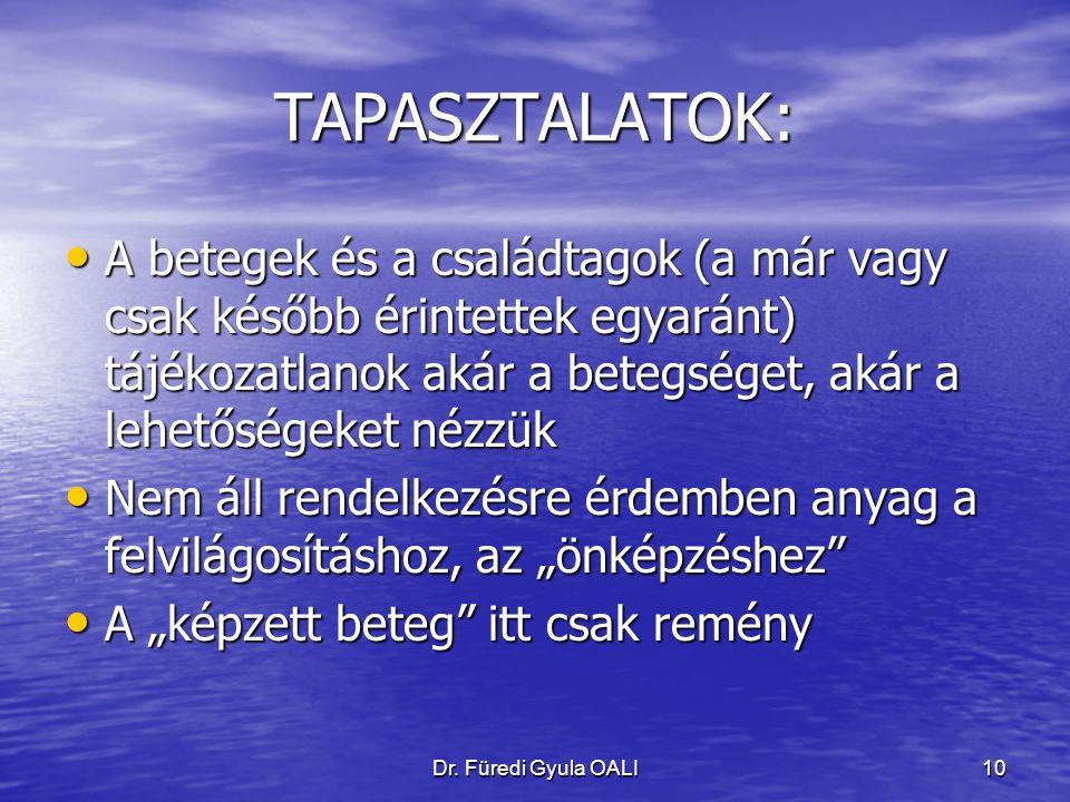 Dr. Füredi Gyula OALI10 TAPASZTALATOK: A betegek és a családtagok (a már vagy csak később érintettek egyaránt) tájékozatlanok akár a betegséget, akár