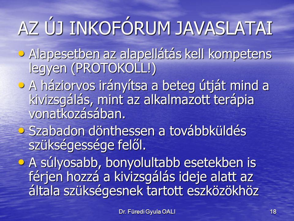 Dr. Füredi Gyula OALI18 AZ ÚJ INKOFÓRUM JAVASLATAI Alapesetben az alapellátás kell kompetens legyen (PROTOKOLL!) Alapesetben az alapellátás kell kompe