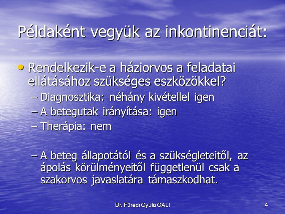 Dr. Füredi Gyula OALI4 Példaként vegyük az inkontinenciát: Rendelkezik-e a háziorvos a feladatai ellátásához szükséges eszközökkel? Rendelkezik-e a há