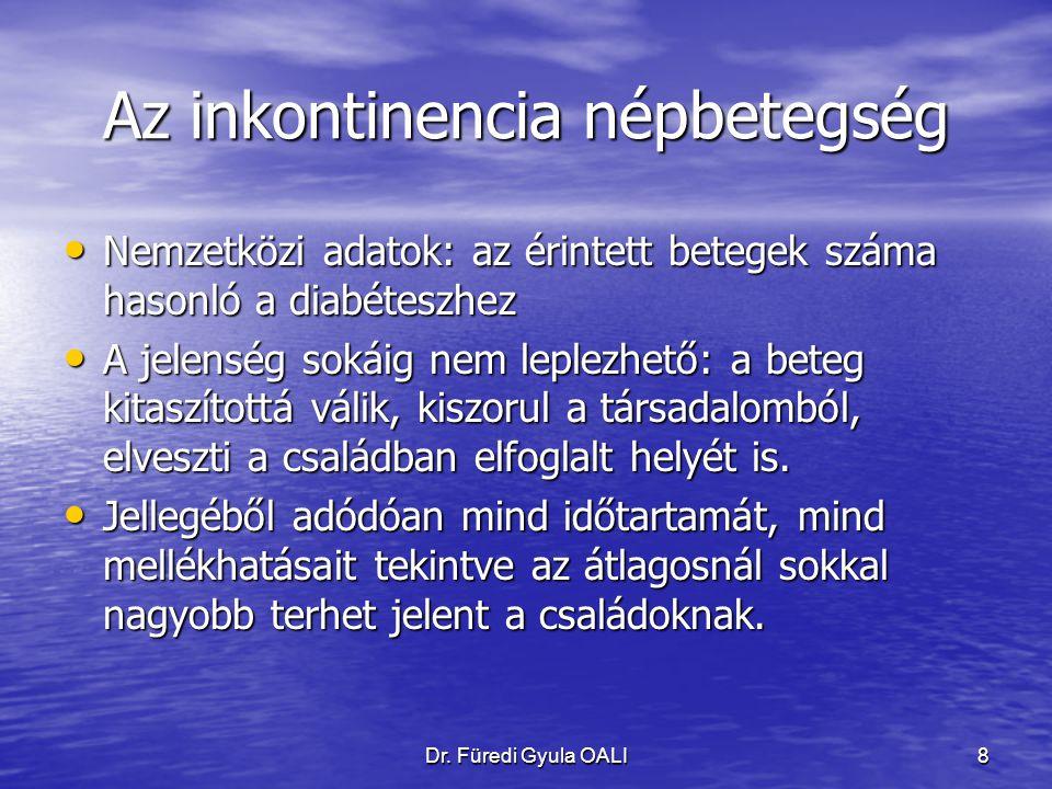Dr. Füredi Gyula OALI8 Az inkontinencia népbetegség Nemzetközi adatok: az érintett betegek száma hasonló a diabéteszhez Nemzetközi adatok: az érintett