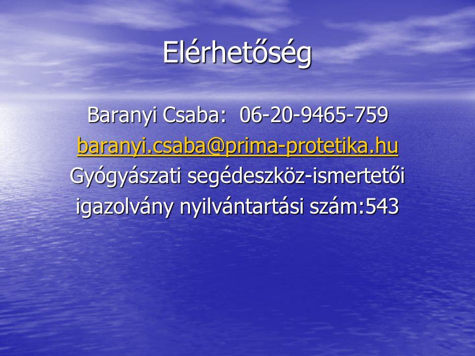 Elérhetőség Baranyi Csaba: 06-20-9465-759 baranyi.csaba@prima-protetika.hu Gyógyászati segédeszköz-ismertetői igazolvány nyilvántartási szám:543