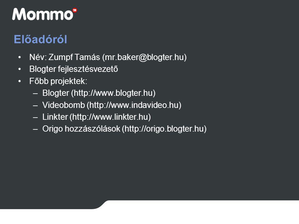 Előadóról Név: Zumpf Tamás (mr.baker@blogter.hu) Blogter fejlesztésvezető Főbb projektek: –Blogter (http://www.blogter.hu) –Videobomb (http://www.inda