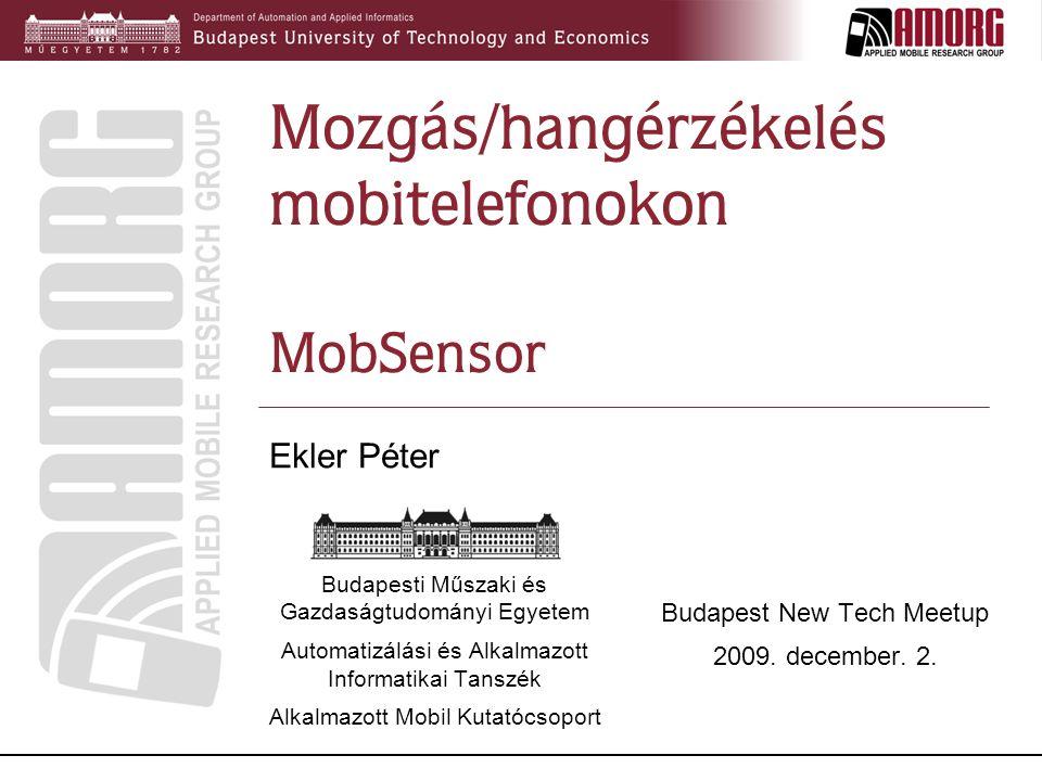 2 MobSensor  Java ME  Mozgásérzékelő  Zaj érzékelő  Különböző riasztási módok támogatása  Érzékelő hálózat kialakítása több mobiltelefonnal  Riasztást kiváltó képek és hangok feltöltése további vizsgálat céljából