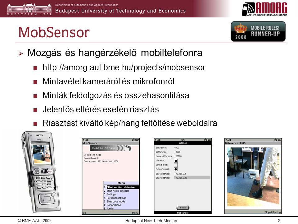 MobSensor – érzékelő hálózat kialakítása  Érzékelő hálózat létrehozása Ad hoc WLAN technológia segítségével  Központi eszköz: Hálózat felügyelése Egyes riasztók ideiglenes kikapcsolása  Amennyiben az egyik telefon riasztást érzékel, figyelmezteti a többi készüléket © BME-AAIT 2009Budapest New Tech Meetup9