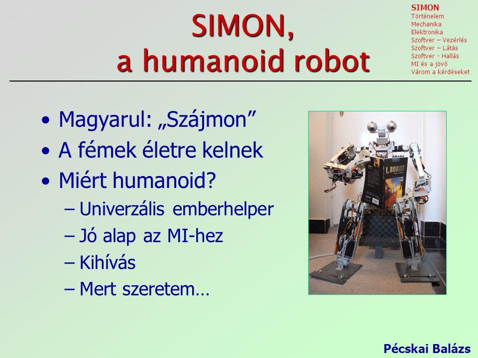 """SIMON, a humanoid robot Magyarul: """"Szájmon"""" A fémek életre kelnek Miért humanoid? –Univerzális emberhelper –Jó alap az MI-hez –Kihívás –Mert szeretem…"""