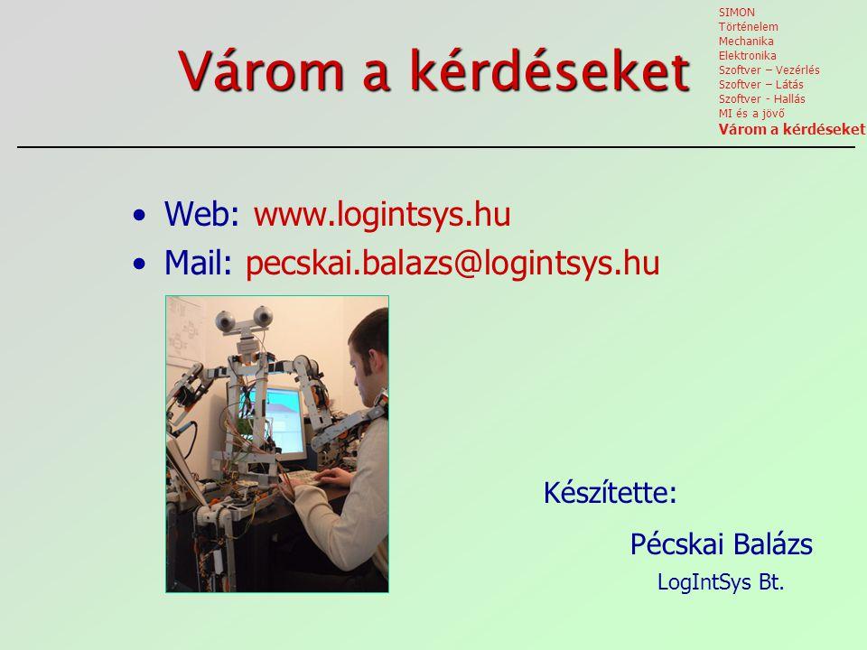 Várom a kérdéseket Web: www.logintsys.hu Mail: pecskai.balazs@logintsys.hu SIMON Történelem Mechanika Elektronika Szoftver – Vezérlés Szoftver – Látás Szoftver - Hallás MI és a jövő Várom a kérdéseket Készítette: Pécskai Balázs LogIntSys Bt.