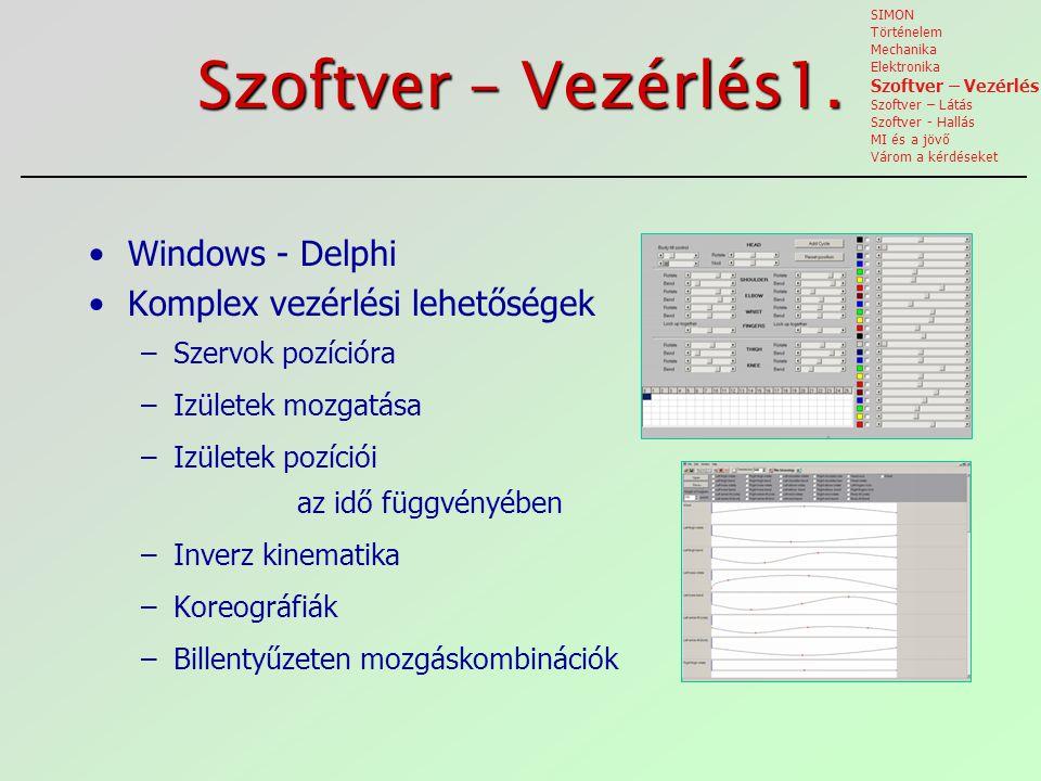 Szoftver – Vezérlés1. Windows - Delphi Komplex vezérlési lehetőségek –Szervok pozícióra –Izületek mozgatása –Izületek pozíciói az idő függvényében –In