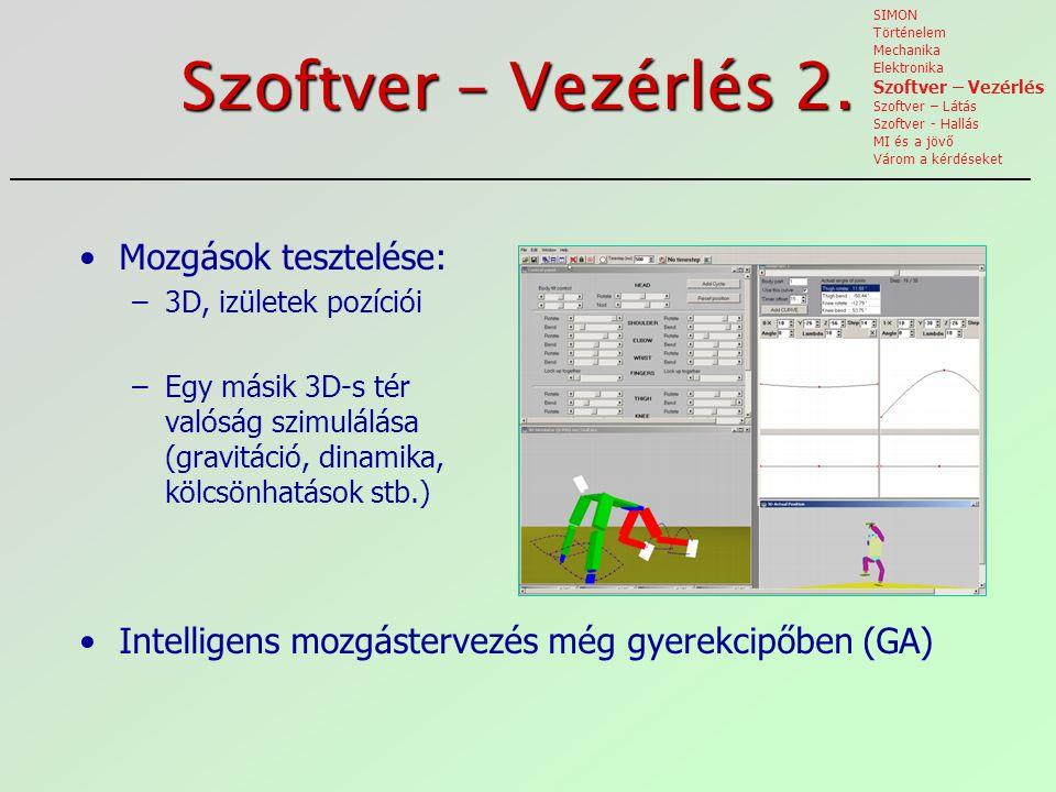 Szoftver – Vezérlés 2. Mozgások tesztelése: –3D, izületek pozíciói –Egy másik 3D-s tér valóság szimulálása (gravitáció, dinamika, kölcsönhatások stb.)